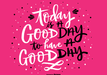 Today is a Good Day Hand Lettering Vector - Kostenloses vector #361417